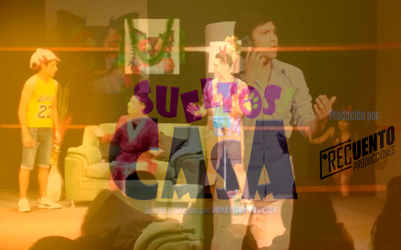 Sueltos en Casa - Comedia escrita y dirigida por Jonathan Trucios - ArtesUnidas.com
