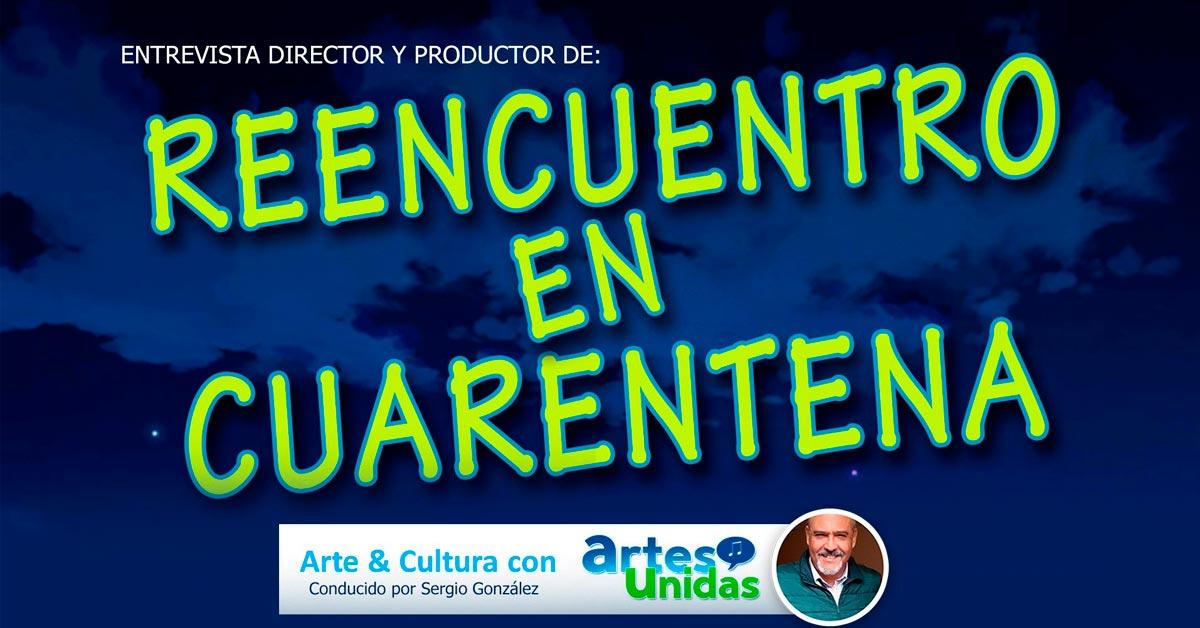 Entrevista al Director y Productor de Reencuentro en cuarentena - ArtesUnidas.com